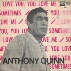 Discos de vinilo: ANTHONY QUINN - I LOVE YOU, YOU LOVE ME / SOMETIMES (SINGLE ESPAÑOL, CAPITOL 1967). Lote 125272023