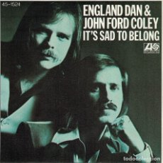Discos de vinilo: ENGLAND DAN AND JOHN FORLD COLEY - IT'S SAD TO BELONG / THE TIME HAS COME. Lote 125277431