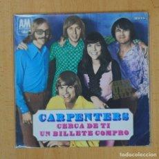 Discos de vinilo: CARPENTERS - CERCA DE TI / UN BILLETE COMPRO - SINGLE. Lote 125400110