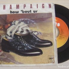 Discos de vinilo: CHAMPAIGN - HOW 'BOUT US + SPINNIN' - SINGLE HOLANDES 1981 - CBS. Lote 125814715