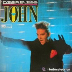 Discos de vinilo: DESIRELESS - JOHN - MAXI-SINGLE SPAIN 1988. Lote 151019786