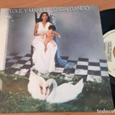 Discos de vinilo: LOLE Y MANUEL (CABALGANDO) SINGLE ESPAÑA 1980 PROMO (EPI12). Lote 126076999