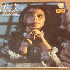 Discos de vinilo: ROCIO DURCAL. MI AMIGO / ENCUENTRO. 1967 PHILIPS.. Lote 126312179