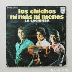 Discos de vinilo: LOS CHICHOS - NI MAS NI MENOS. LA CACHIMBA. (SINGLE VINILO). Lote 126336230