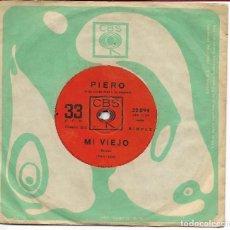 Discos de vinilo: PIERO - MI VIEJO / SI VOS TE VAS - CBS 22.094 - EDICIÓN URUGUAYA. Lote 126338435