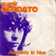 Discos de vinilo: EUMIR DEODATO – RHAPSODY IN BLUE / SUPER STRUT - SINGLE SPAIN 1973 . Lote 126701043