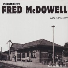 Discos de vinilo: MISSISSIPPI FRED MCDOWELL * LP HQ VIRGIN VINYL 140G * *LORD HAVE MERCY * LTD PRECINTADO!!. Lote 127451251