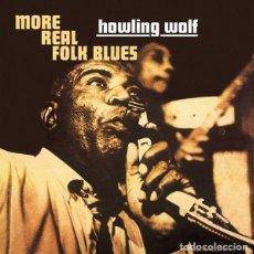 Discos de vinilo: HOWLING WOLF * LP HQ VIRGIN VINYL 140G * MORE REAL FOLK BLUES * LTD PRECINTADO!!. Lote 127452683