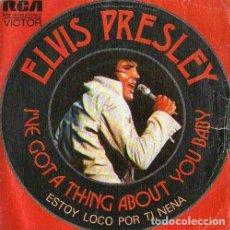 Discos de vinilo: ELVIS PRESLEY ?– I'VE GOT A THING ABOUT YOU BABY = ESTOY LOCO POR TI, BABY (ED.: ESPAÑA, 1974). Lote 127599735