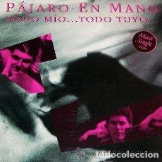 Discos de vinilo: PAJARO EN MANO. TODO TUYO, TODO MIO. MAXI-SINGLE PICAP 1991. Lote 127709207