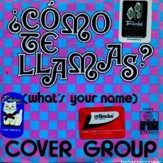 Discos de vinilo: COVER GROUP (EN ESPAÑOL) ¿COMO TE LLAMAS? / UH WAKA DU WAKA DEY (SINGLE 1972). Lote 128037923