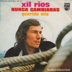 Discos de vinilo: XIL RÍOS. NUNCA CAMBIARÁS. QUERIDA MÍA. SINGLE PHILIPS, 1976. Lote 128046347
