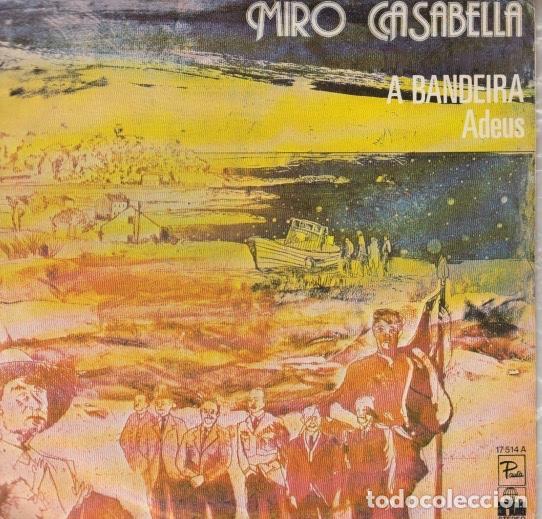 MIRO CASABELLA. A BANDEIRA. ADEUS. SINGLE ARIOLA, 1977 (Música - Discos - Singles Vinilo - Cantautores Españoles)
