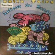 Discos de vinilo: LATIN THING - LATINOS DEL MUNDO - MAXI-SINGLE SPAIN. Lote 128072263