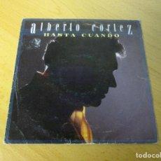 Discos de vinilo: ALBERTO CORTEZ - HASTA CUANDO + CACHORROS -SINGLE- HISPAVOX 1986 SPAIN. Lote 128092495