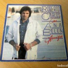 Discos de vinilo: ROBERTO CARLOS CON ANA BELEN - AMIGA + FIERA HERIDA -SINGLE- CBS 1982 SPAIN . Lote 128099707