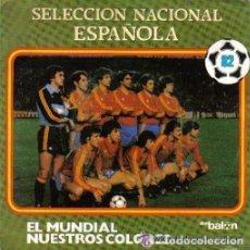 Discos de vinilo: SELECCION NACIONAL ESPAÑOLA / EL MUNDIAL / NUESTROS COLORES (SINGLE 82). Lote 128112235