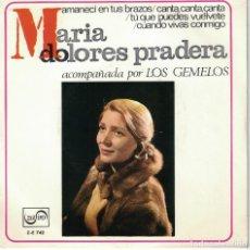 Disques de vinyle: MARIA DOLORES PRADERA - AMANECI EN TUS BRAZOS/CANTA, CANTA/TU QUE PUEDES VUELVETE/CUANDO VIVAS CONMI. Lote 128206255