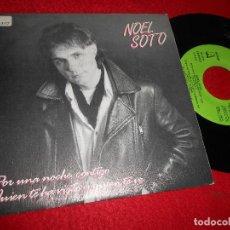 Discos de vinilo: NOEL SOTO POR UNA NOCHE CONTIGO/QUIEN TE HA VISTO Y QUIEN TE VE 7'' 1987 DIAPASON. Lote 128390787