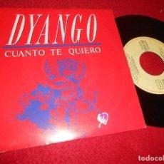 Discos de vinilo: DYANGO CUANTO TE QUIERO 7'' 1992 EMI PROMO DOBLE CARA. Lote 128390939