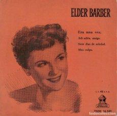 Discos de vinilo: ELDER BARBER - ERA UNA VEZ/ADI-ADIOS, AMIGO/SIETE DIAS DE SOLEDAD/MEA CULPA . Lote 128418955