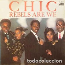 Discos de vinilo: CHIC - REBELS ARE WE - 7 SINGLE - AÑO 1980. Lote 128429467
