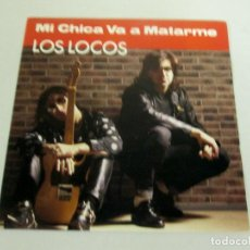 Discos de vinil: LOS LOCOS - MI CHICA VA A MATARME A 2 CARAS -SINGLE- EL COHETE / DRO 1991 SPAIN 1D08621. Lote 128503579