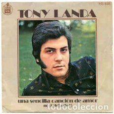 Discos de vinilo: TONY LANDA - UNA SENCILLA CANCION DE AMOR - 7 SINGLE - AÑO 1972. Lote 128566023