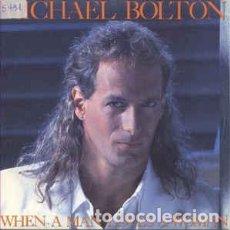 Discos de vinilo: MICHAEL BOLTON - WHEN A MAN LOVES A WOMAN - 7 SINGLE - AÑO 1991. Lote 128627823