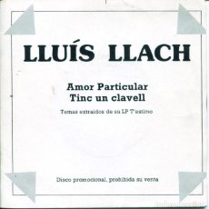 Discos de vinilo: LLUIS LLACH / AMOR PARTICULAR / TINC UN CLAVELL PER A TU (SINGLE PROMO 1984). Lote 128686843