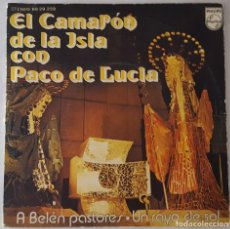 Discos de vinilo: SINGLE - EL CAMARÓN DE LA ISLA CON PACO DE LUCIA - A BELÉN PASTORES / UN RAYO DE SOL. Lote 128762011