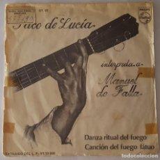 Discos de vinilo: SINGLE - PACO DE LUCÍA INTERPRETA A MANUEL DE FALLA - DANZA RITUAL DEL FUEGO/CANCIÓN DEL FUEGO FÁTUO. Lote 128762351