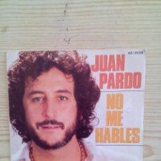 Discos de vinilo: JUAN PARDO - NO ME HABLES - LO SIENTO AMOR - SINGLE. Lote 128886999