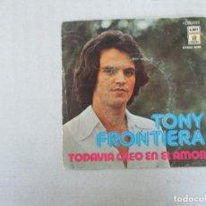 Discos de vinilo: TONY FRONTIERA TODAVÍA CREO EN EL AMOR/ QUE SEAS FELIZ EMI ODEON 1976. Lote 128936351