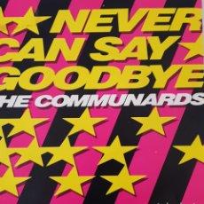 Discos de vinilo: SINGLE COMUNARDS NEVER CAN SAID GOOD BYE. Lote 129148628