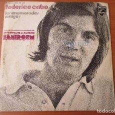 Discos de vinilo: FEDERICO CABO LAS ENAMORADAS/ AMIGOS PHILIPS 1972 FESTIVAL DE LA CANCIÓN DE BENIDORM. Lote 130133003