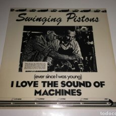 Discos de vinilo: SWINGING PISTONS - (EVER SINCE I WAS YOUNG) I LOVE THE SOUND OF MACHINES. Lote 130185386