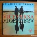 Discos de vinilo: VICEVERSA: MI AMIGO DE VERDAD. Lote 130247434