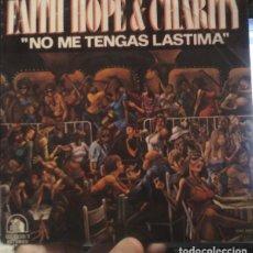 Discos de vinilo: FAITH, HOPE & CHARITY ?– NO ME TENGAS LASTIMA. Lote 130370082