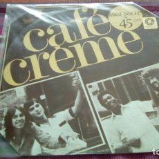 Discos de vinilo: CAFÉ CRÉMME MAXI EMI ODEON 1977 . Lote 130402674