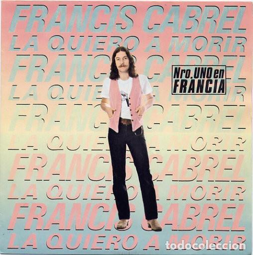 FRANCIS CABREL ?– LA QUIERO A MORIR (ESPAÑA, 1980) (Música - Discos - Singles Vinilo - Canción Francesa e Italiana)