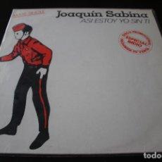 Discos de vinilo: JOAQUÍN SABINA - ASI ESTOY YO SIN TI - MAXI SINGLE VINILO. Lote 130738114