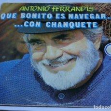 Discos de vinilo: LP ANTONIO FERRANDIS - QUÉ BONITO ES NAVEGAR... CON CHANQUETE - 1982 - INCLUYE INSERTOS. Lote 130742099