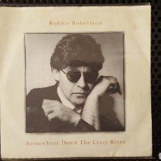 Discos de vinilo: SINGLE - ROBBIE ROBERTSON – SOMEWHERE DOWN THE CRAZY RIVER LABEL: GEFFEN RECORDS – GEF 40. Lote 131040037