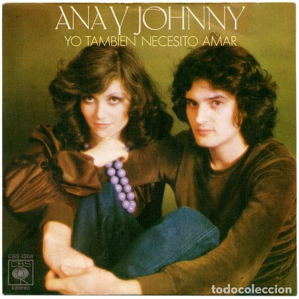 ANA Y JOHNNY ?– YO TAMBIÉN NECESITO AMAR - SINGLE CBS ?SPAIN 1976 (Música - Discos - Singles Vinilo - Grupos y Solistas de latinoamérica)