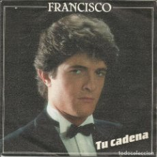 Discos de vinilo: FRANCISCO - TU CADENA (SINGLE). Lote 131320278