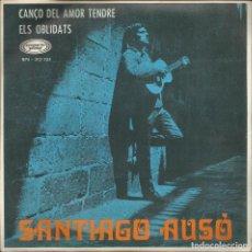 Dischi in vinile: SANTIAGO AUSO - CANCO DEL AMOR TENDRE / ELS OBLIDATS (SINGLE). Lote 131321290
