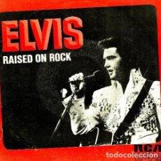 Discos de vinilo: S61 - ELVIS PRESLEY. RAISED ON ROCK / FOR OL'TIMES SAKE. SINGLE. VINILO.. Lote 131405130