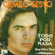 Discos de vinilo: S86 - CAMILO SESTO. TODO POR NADA / DAY AFTER DAY (ALELUYA). SINGLE. VINILO.. Lote 131475526