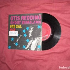 Discos de vinilo: OTIS REDDING SINGLE . SHOUT BAMALAMA. FAT GAL. POLYDOR. SPAIN-. Lote 131487970